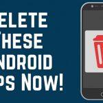 این 15 اپلیکیشن اندرویدی را همین حالا از گوشی خود پاک کنید